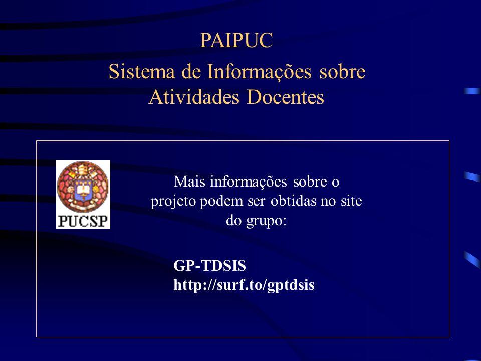 PAIPUC Sistema de Informações sobre Atividades Docentes GP-TDSIS http://surf.to/gptdsis Mais informações sobre o projeto podem ser obtidas no site do