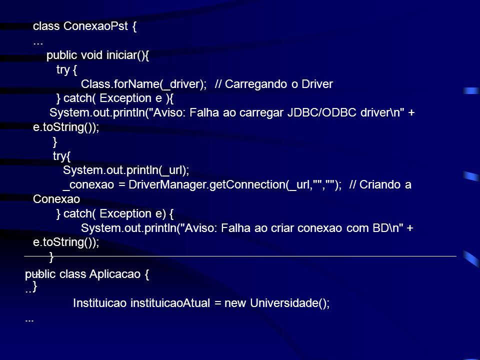 class ConexaoPst {... public void iniciar(){ try { Class.forName(_driver); // Carregando o Driver } catch( Exception e ){ System.out.println(