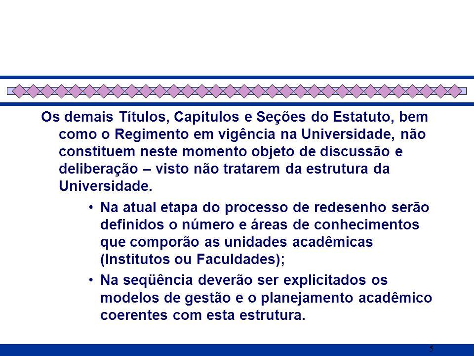 5 Os demais Títulos, Capítulos e Seções do Estatuto, bem como o Regimento em vigência na Universidade, não constituem neste momento objeto de discussã
