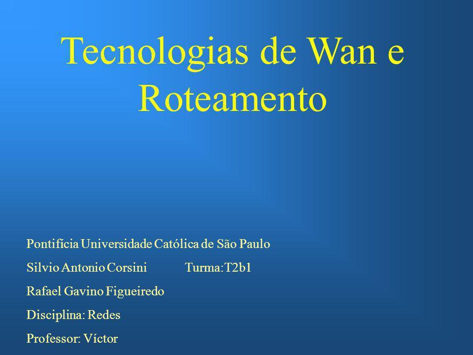 Tecnologias de Wan e Roteamento Pontifícia Universidade Católica de São Paulo Silvio Antonio Corsini Turma:T2b1 Rafael Gavino Figueiredo Disciplina: R