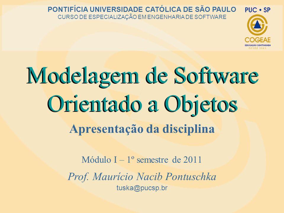 Modelagem de Software Orientado a Objetos Apresentação da disciplina Módulo I – 1º semestre de 2011 tuska@pucsp.br PONTIFÍCIA UNIVERSIDADE CATÓLICA DE