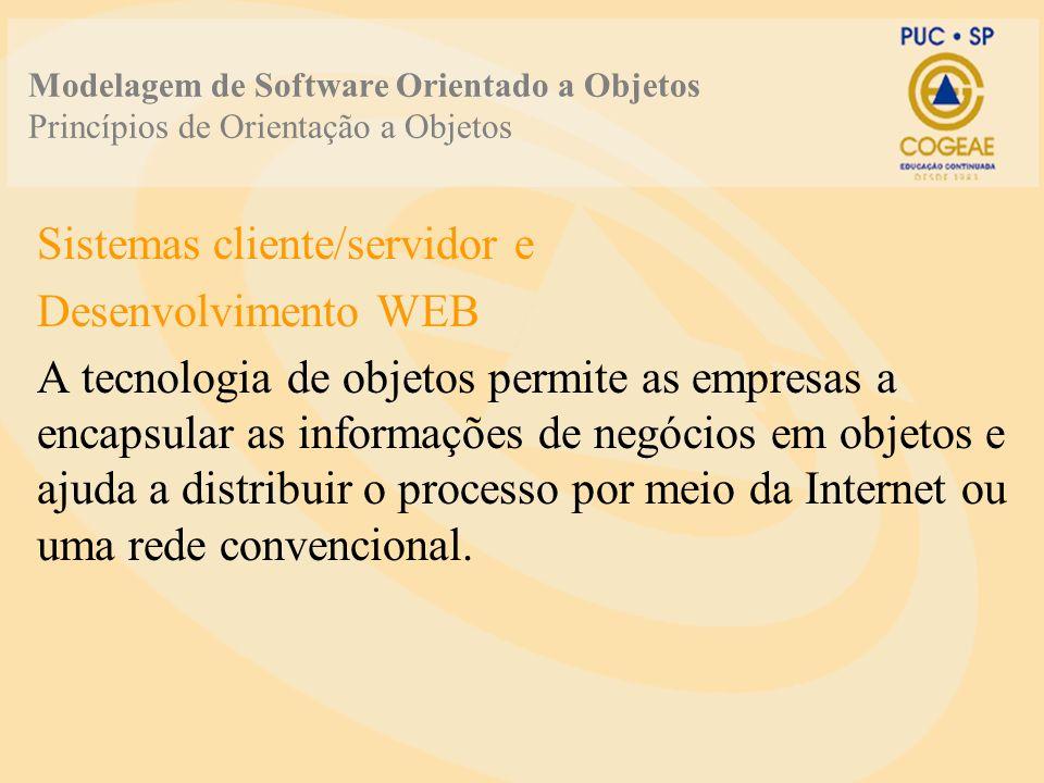 Modelagem de Software Orientado a Objetos Princípios de Orientação a Objetos Sistemas cliente/servidor e Desenvolvimento WEB A tecnologia de objetos p