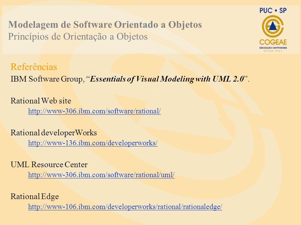 Modelagem de Software Orientado a Objetos Princípios de Orientação a Objetos Referências IBM Software Group, Essentials of Visual Modeling with UML 2.