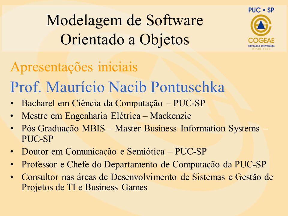 Modelagem de Software Orientado a Objetos Apresentações iniciais Prof. Maurício Nacib Pontuschka Bacharel em Ciência da Computação – PUC-SP Mestre em