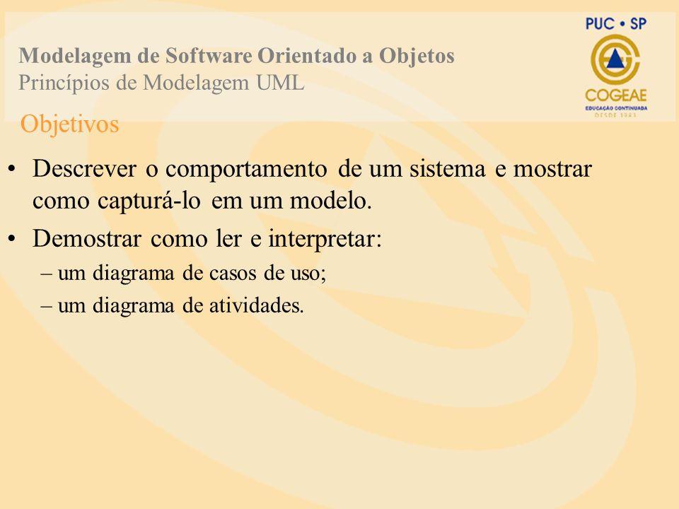 Objetivos Descrever o comportamento de um sistema e mostrar como capturá-lo em um modelo. Demostrar como ler e interpretar: –um diagrama de casos de u