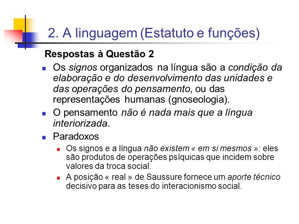 2. A linguagem (Estatuto e funções) Respostas à Questão 2 Os signos organizados na língua são a condição da elaboração e do desenvolvimento das unidad