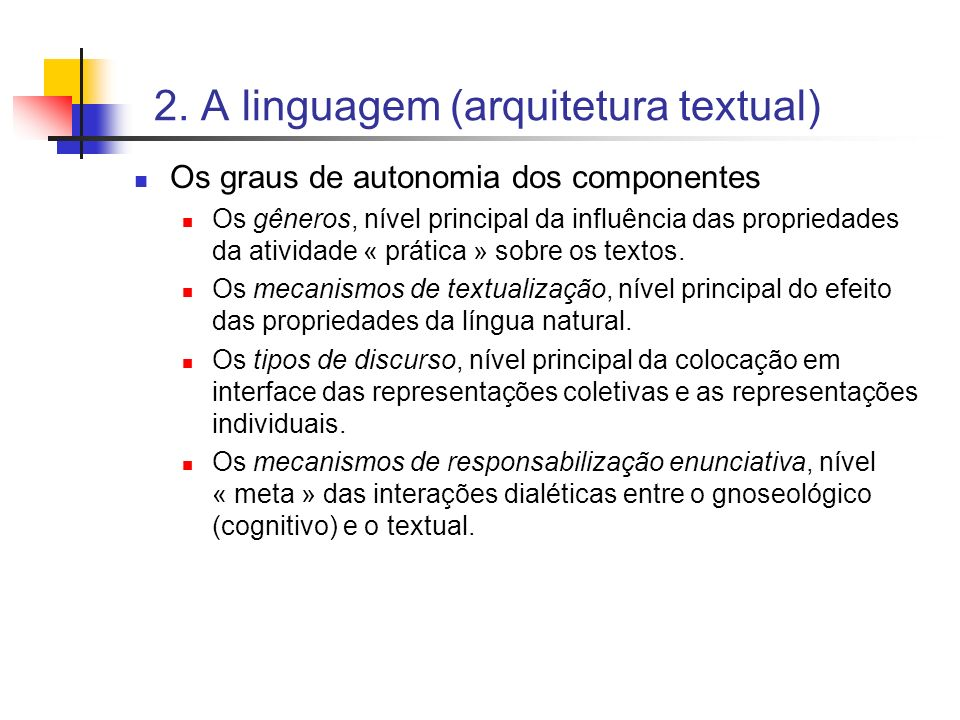 2. A linguagem (arquitetura textual) Os graus de autonomia dos componentes Os gêneros, nível principal da influência das propriedades da atividade « p
