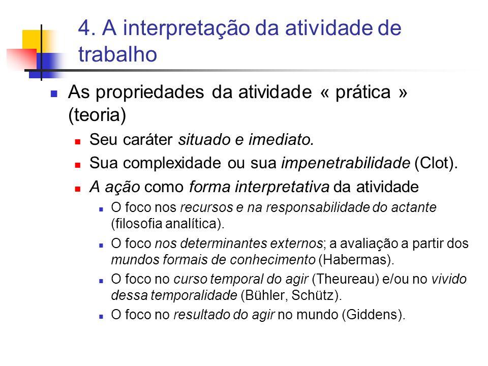 4. A interpretação da atividade de trabalho As propriedades da atividade « prática » (teoria) Seu caráter situado e imediato. Sua complexidade ou sua