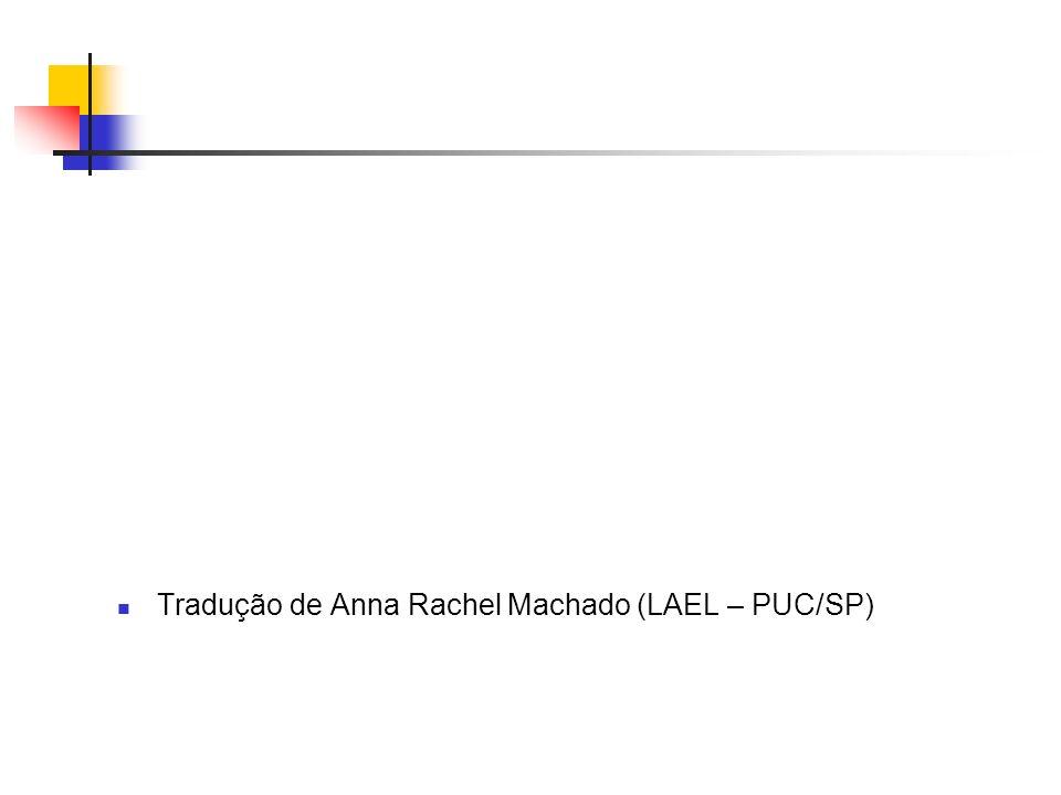 Tradução de Anna Rachel Machado (LAEL – PUC/SP)