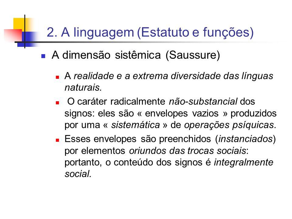 2. A linguagem (Estatuto e funções) A dimensão sistêmica (Saussure) A realidade e a extrema diversidade das línguas naturais. O caráter radicalmente n