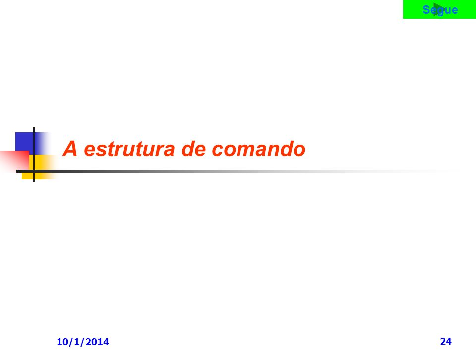 10/1/2014 24 A estrutura de comando Segue