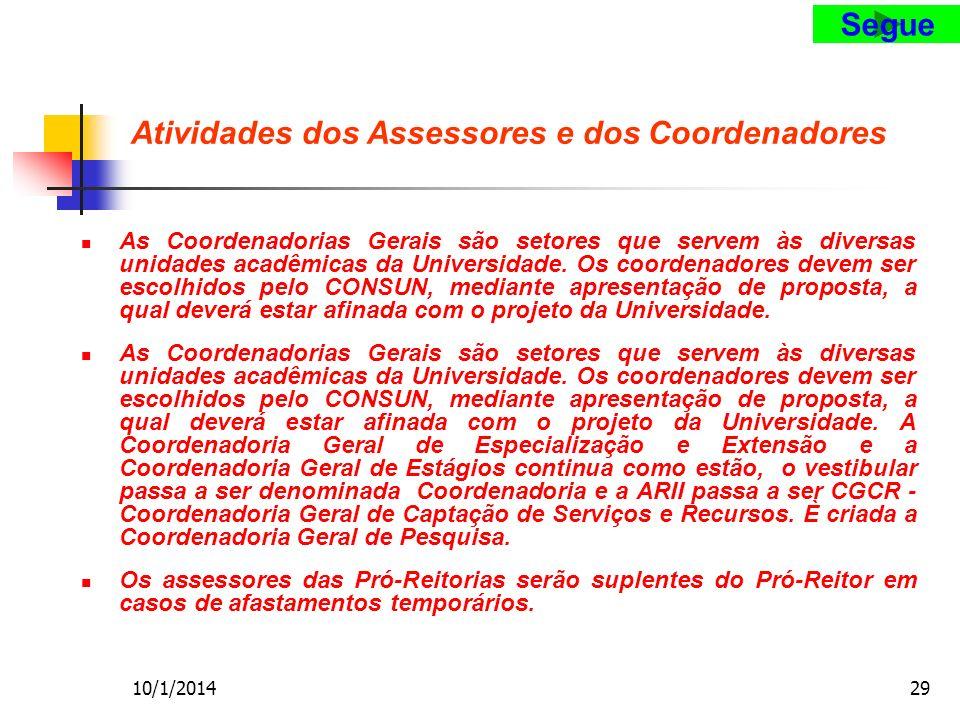 10/1/201429 Atividades dos Assessores e dos Coordenadores As Coordenadorias Gerais são setores que servem às diversas unidades acadêmicas da Universidade.