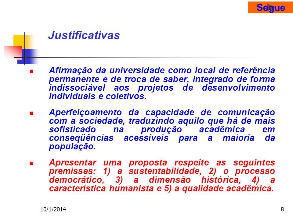 10/1/20148 Justificativas Afirmação da universidade como local de referência permanente e de troca de saber, integrado de forma indissociável aos projetos de desenvolvimento individuais e coletivos.