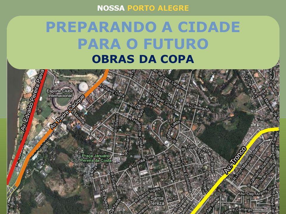 Avenida Tronco (R$ 78.485.901,16) Duplicação da avenida beira-Rio e corredor da avenida Padre Cacique (R$ 82.315.789,47) NOSSA PORTO ALEGRE PREPARANDO