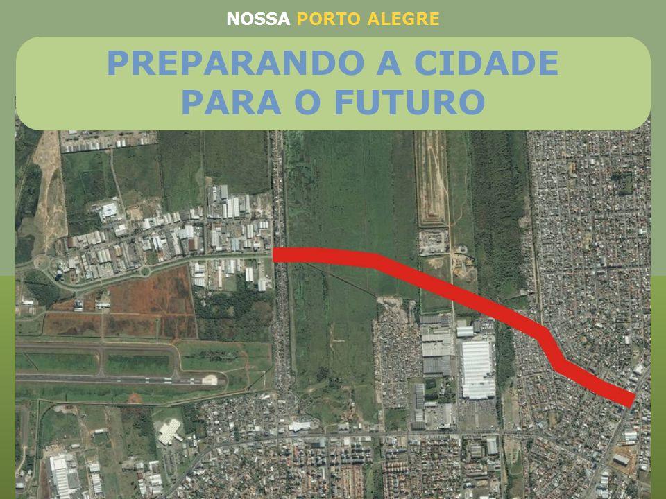 Avenida Severo Dullius NOSSA PORTO ALEGRE Prolongamento entre Avenida Dique e a Avenida Assis Brasil, contribuindo para as novas instalações do Aeropo