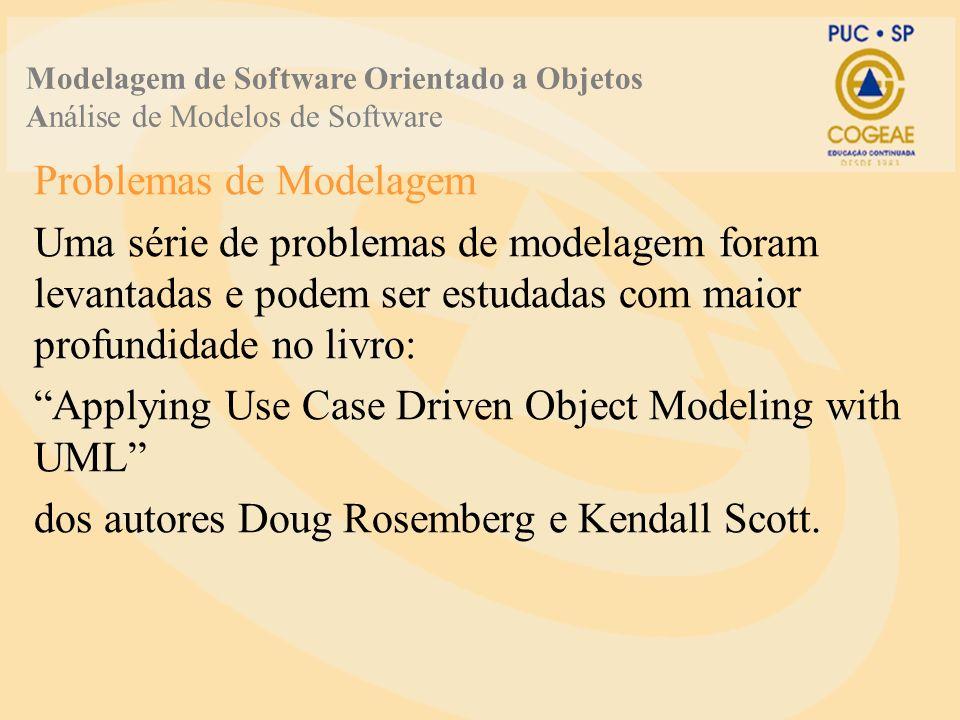 Problemas de Modelagem Uma série de problemas de modelagem foram levantadas e podem ser estudadas com maior profundidade no livro: Applying Use Case Driven Object Modeling with UML dos autores Doug Rosemberg e Kendall Scott.