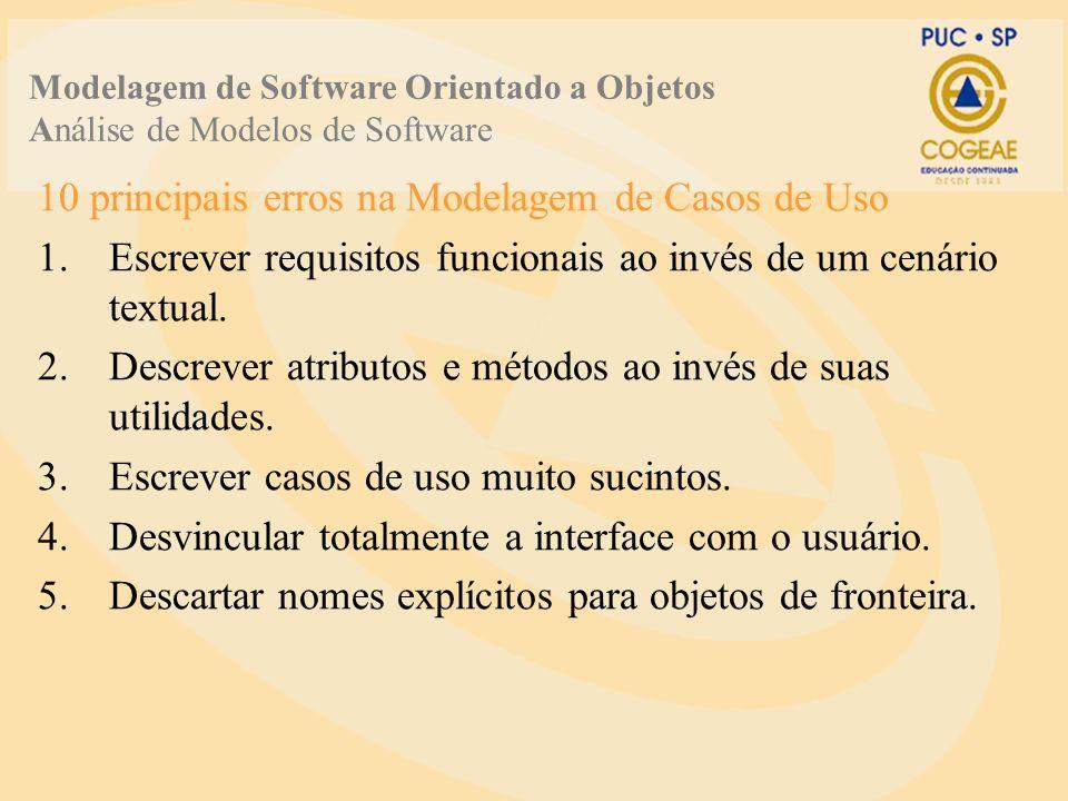 10 principais erros na Modelagem de Casos de Uso 1.Escrever requisitos funcionais ao invés de um cenário textual.