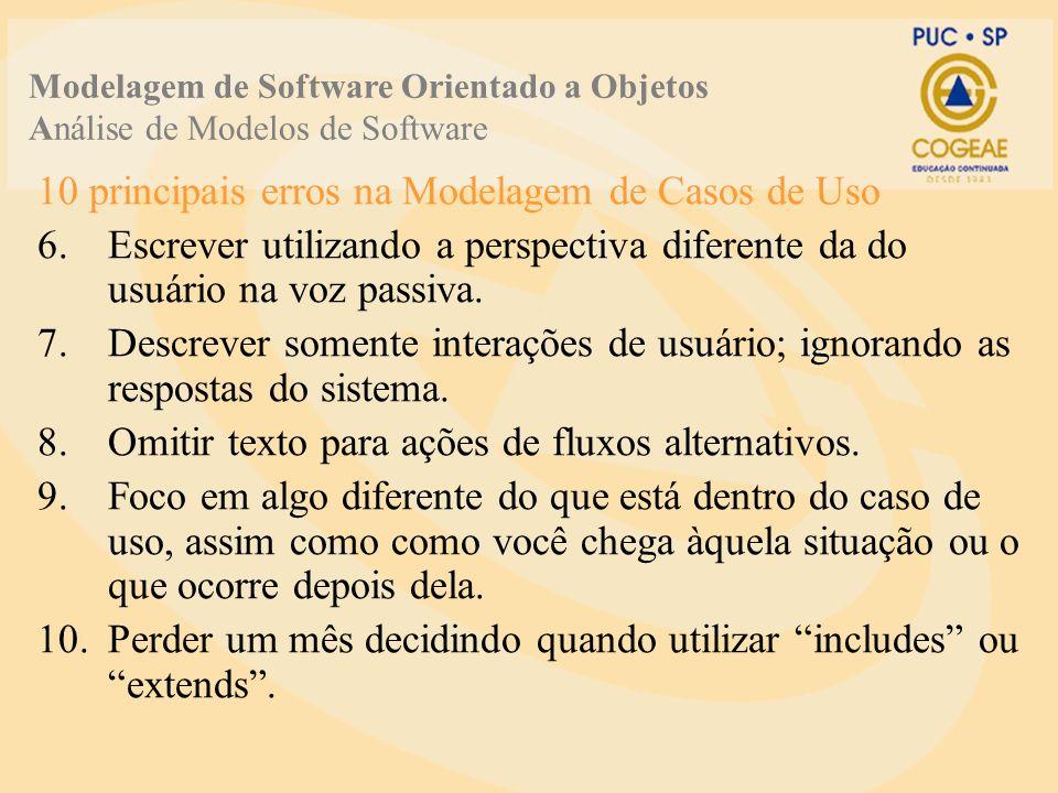 10 principais erros na Modelagem de Casos de Uso 6.Escrever utilizando a perspectiva diferente da do usuário na voz passiva.