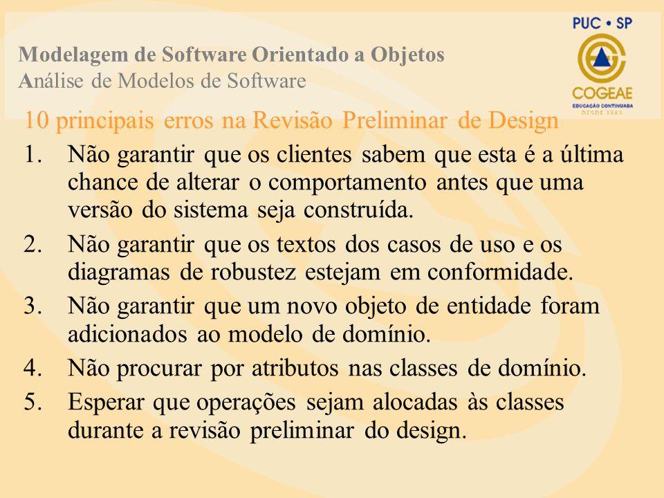 10 principais erros na Revisão Preliminar de Design 1.Não garantir que os clientes sabem que esta é a última chance de alterar o comportamento antes que uma versão do sistema seja construída.