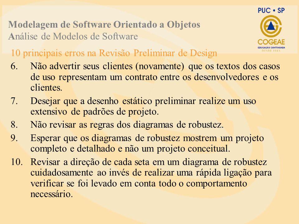 10 principais erros na Revisão Preliminar de Design 6.Não advertir seus clientes (novamente) que os textos dos casos de uso representam um contrato entre os desenvolvedores e os clientes.