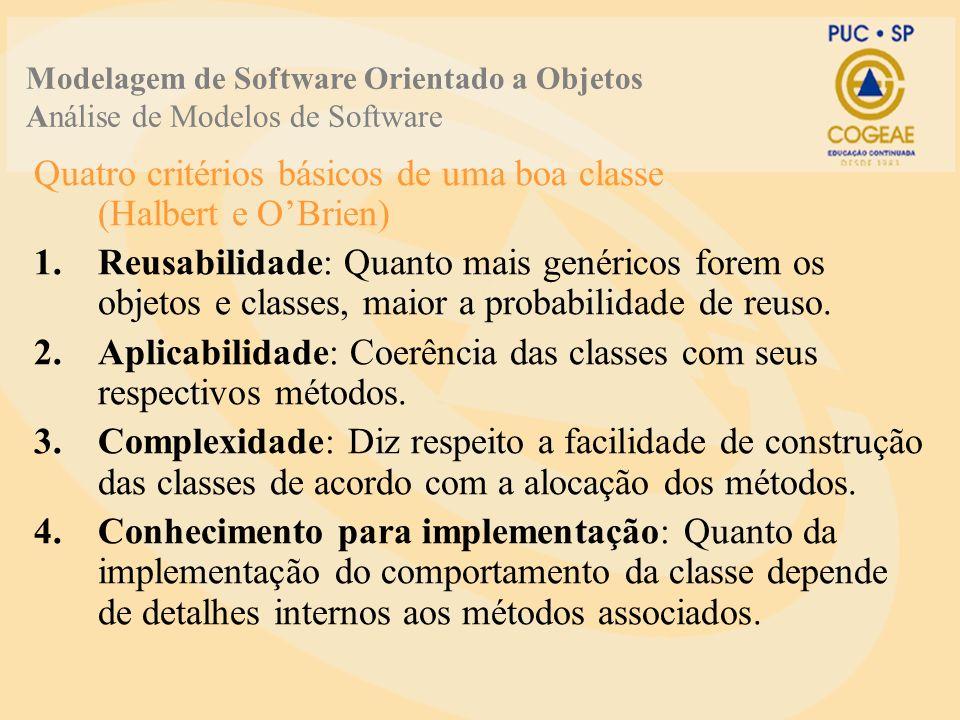 Quatro critérios básicos de uma boa classe (Halbert e OBrien) 1.Reusabilidade: Quanto mais genéricos forem os objetos e classes, maior a probabilidade de reuso.