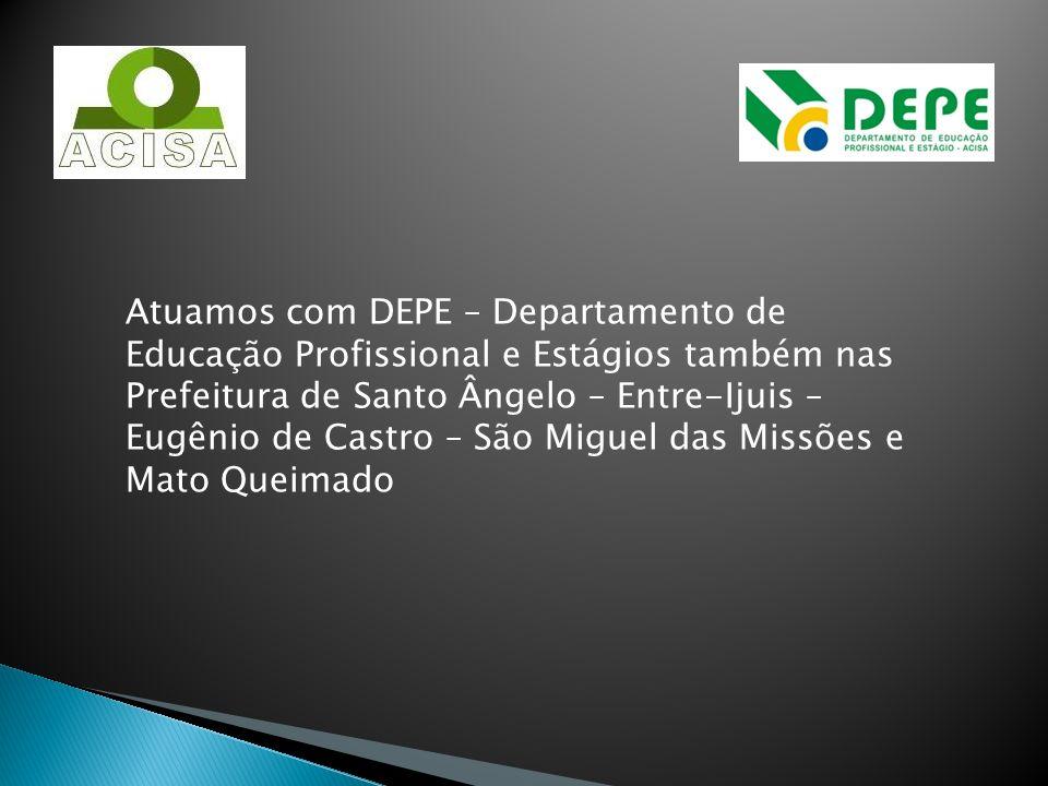 Atuamos com DEPE – Departamento de Educação Profissional e Estágios também nas Prefeitura de Santo Ângelo – Entre-Ijuis – Eugênio de Castro – São Migu