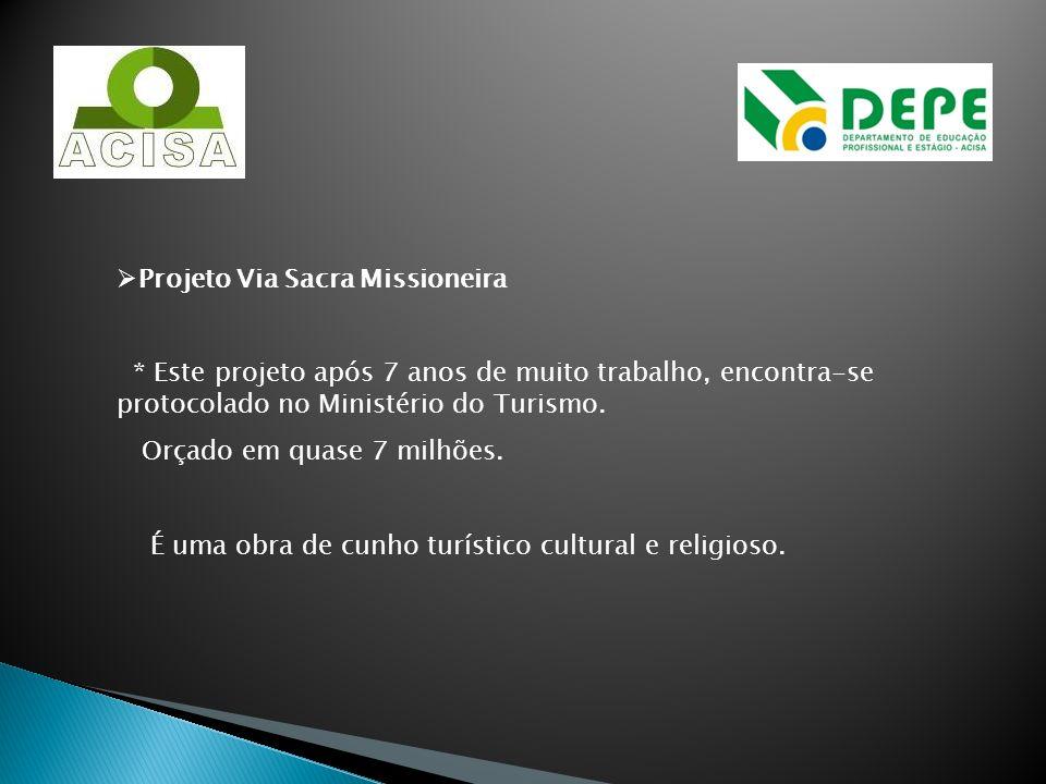 Projeto Via Sacra Missioneira * Este projeto após 7 anos de muito trabalho, encontra-se protocolado no Ministério do Turismo. Orçado em quase 7 milhõe