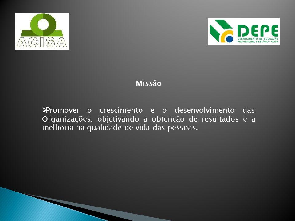 Missão Promover o crescimento e o desenvolvimento das Organizações, objetivando a obtenção de resultados e a melhoria na qualidade de vida das pessoas