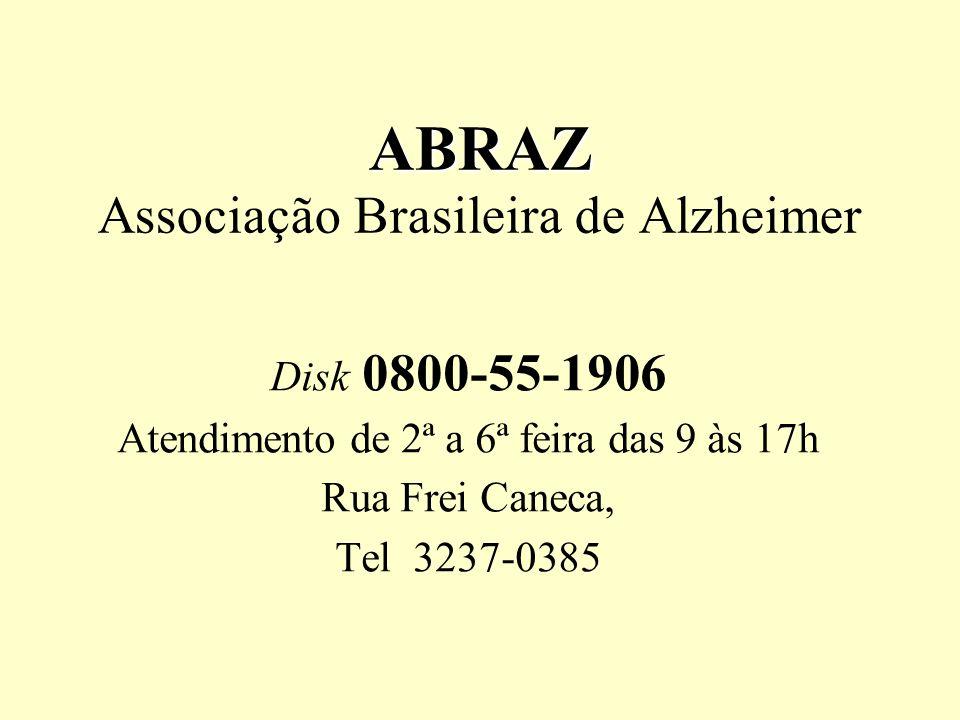 ABRAZ ABRAZ Associação Brasileira de Alzheimer Disk 0800-55-1906 Atendimento de 2ª a 6ª feira das 9 às 17h Rua Frei Caneca, Tel 3237-0385
