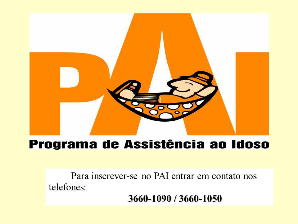 Para inscrever-se no PAI entrar em contato nos telefones: 3660-1090 / 3660-1050 3660-1090 / 3660-1050