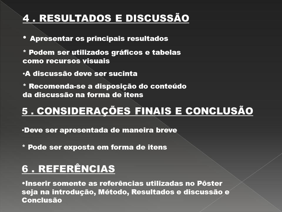 5. CONSIDERAÇÕES FINAIS E CONCLUSÃO Deve ser apresentada de maneira breve * Pode ser exposta em forma de itens 4. RESULTADOS E DISCUSSÃO Apresentar os