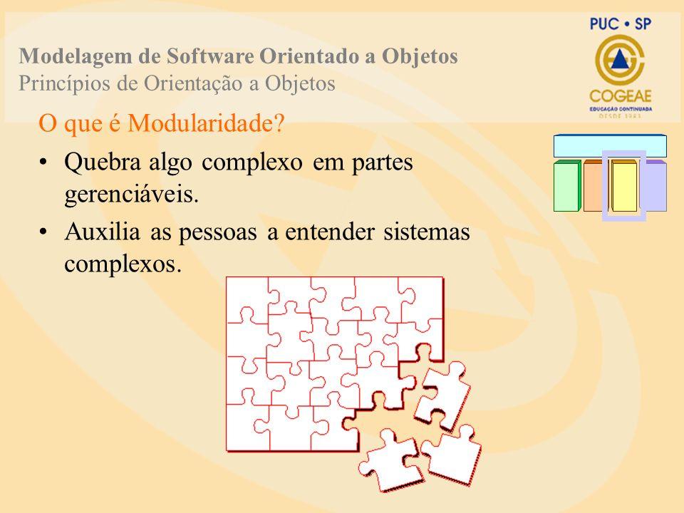 O que é Modularidade? Quebra algo complexo em partes gerenciáveis. Auxilia as pessoas a entender sistemas complexos. Modelagem de Software Orientado a