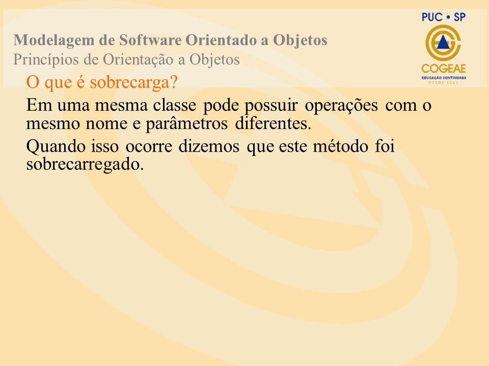 O que é sobrecarga? Em uma mesma classe pode possuir operações com o mesmo nome e parâmetros diferentes. Quando isso ocorre dizemos que este método fo