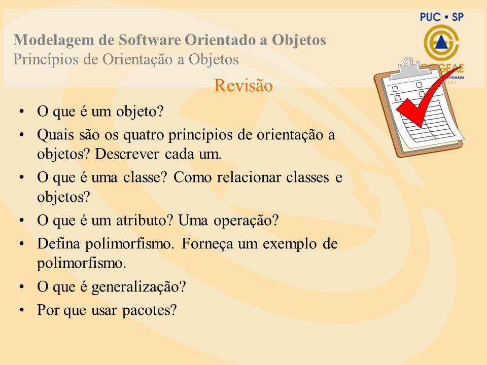 Revisão O que é um objeto? Quais são os quatro princípios de orientação a objetos? Descrever cada um. O que é uma classe? Como relacionar classes e ob