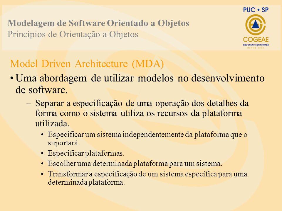 Modelagem de Software Orientado a Objetos Princípios de Orientação a Objetos Model Driven Architecture (MDA) Uma abordagem de utilizar modelos no dese