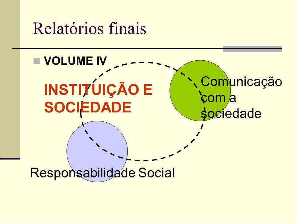 Relatórios finais VOLUME IV Comunicação com a sociedade Responsabilidade Social INSTITUIÇÃO E SOCIEDADE
