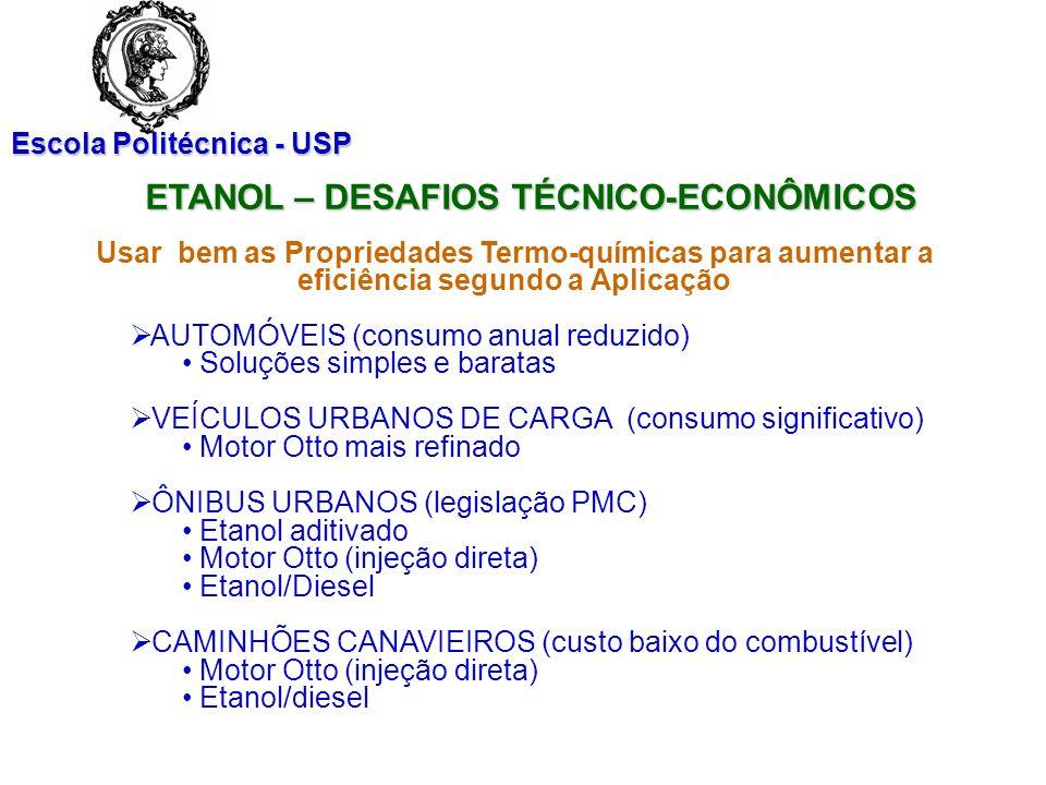 Escola Politécnica - USP ETANOL – DESAFIOS TÉCNICO-ECONÔMICOS Usar bem as Propriedades Termo-químicas para aumentar a eficiência segundo a Aplicação A