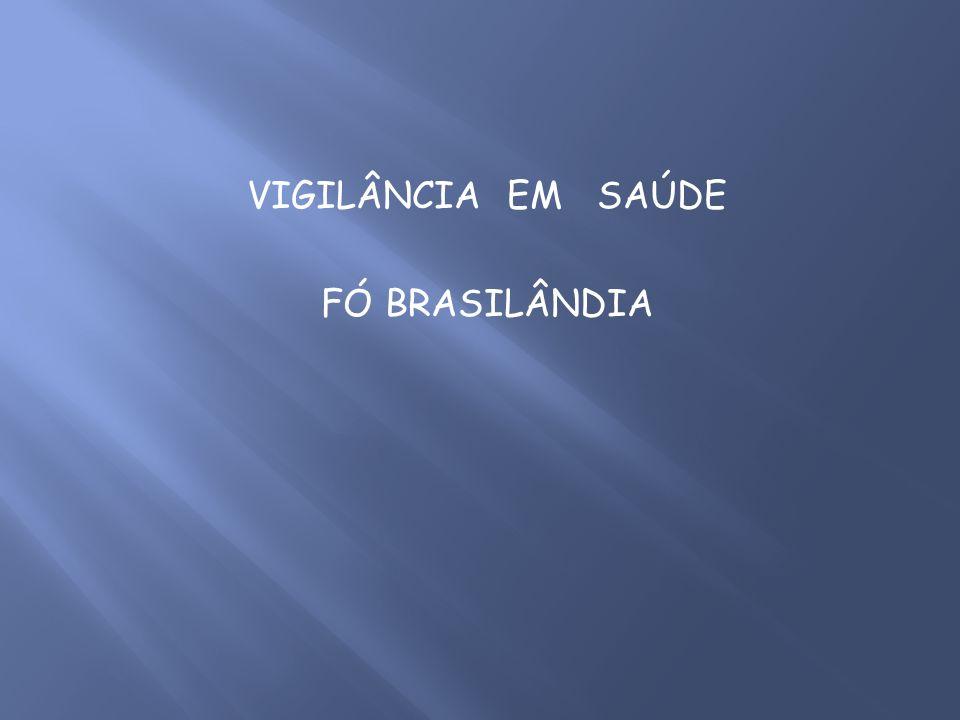 VIGILÂNCIA EM SAÚDE FÓ BRASILÂNDIA