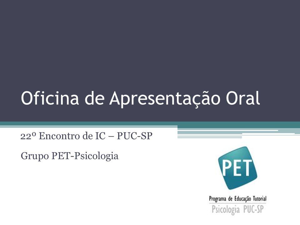 Oficina de Apresentação Oral 22º Encontro de IC – PUC-SP Grupo PET-Psicologia