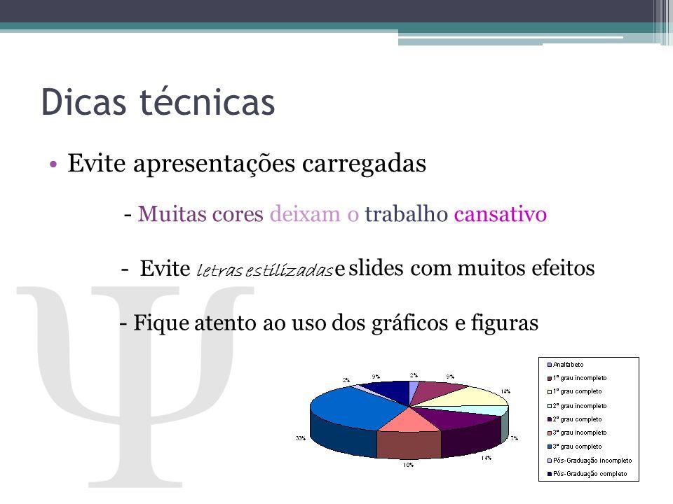 Dicas técnicas Evite apresentações carregadas slides com muitos efeitos - Muitas cores deixam o trabalho cansativo - Evite letras estilizadas e - Fiqu