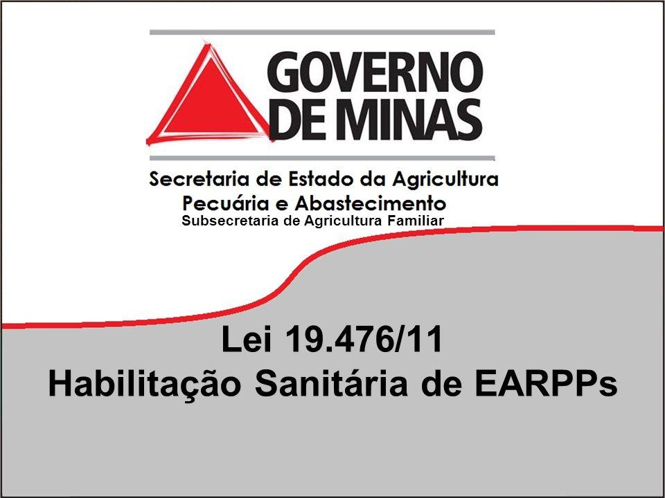 Lei 19.476/11 Habilitação Sanitária de EARPPs Subsecretaria de Agricultura Familiar