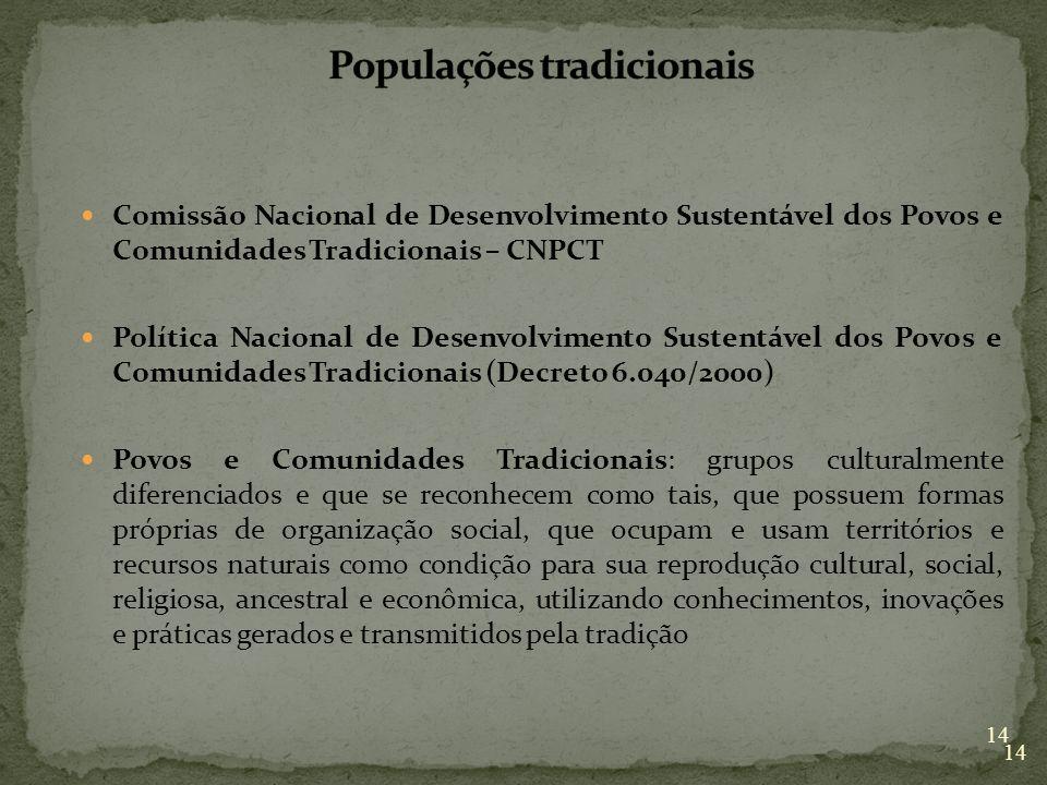 14 Comissão Nacional de Desenvolvimento Sustentável dos Povos e Comunidades Tradicionais – CNPCT Política Nacional de Desenvolvimento Sustentável dos