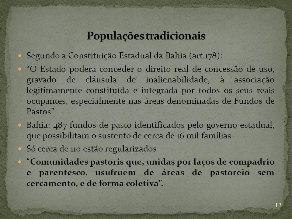 Segundo a Constituição Estadual da Bahia (art.178): O Estado poderá conceder o direito real de concessão de uso, gravado de cláusula de inalienabilida