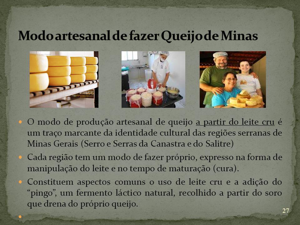 O modo de produção artesanal de queijo a partir do leite cru é um traço marcante da identidade cultural das regiões serranas de Minas Gerais (Serro e