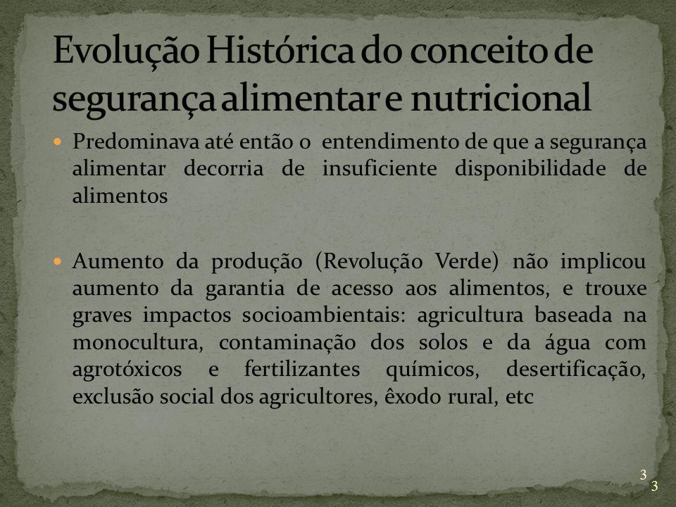 No final da década de 80 e inicio de 90: o conceito de segurança alimentar passou a incorporar a noção de acesso a alimentos seguros, de qualidade, produzidos de forma sustentável e culturalmente aceitável 4