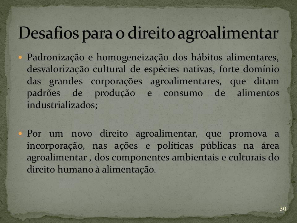 Padronização e homogeneização dos hábitos alimentares, desvalorização cultural de espécies nativas, forte domínio das grandes corporações agroalimenta