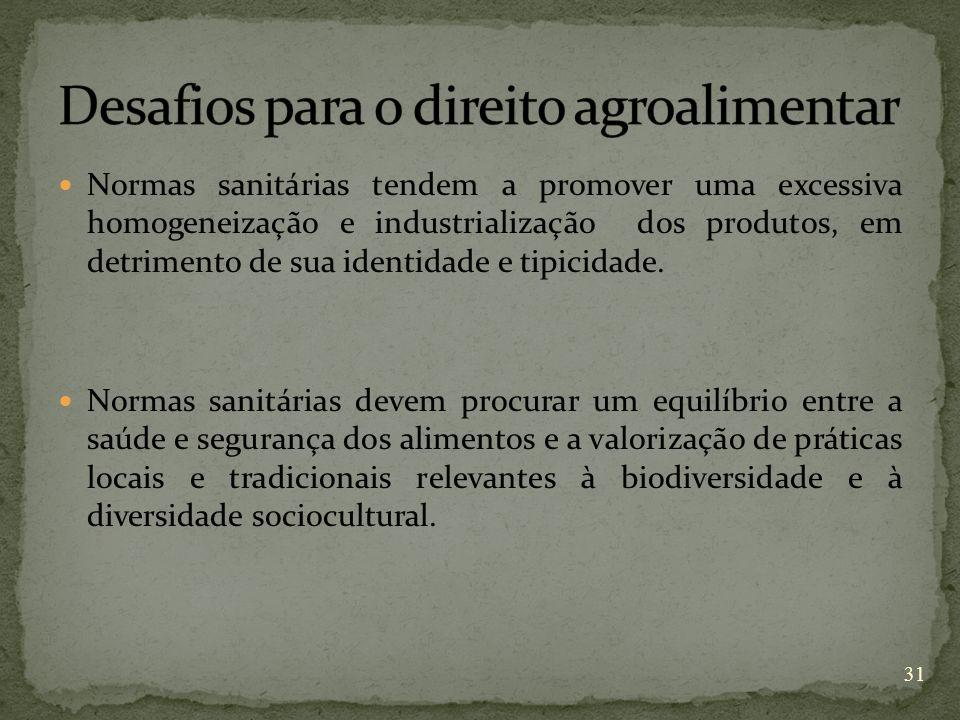 Normas sanitárias tendem a promover uma excessiva homogeneização e industrialização dos produtos, em detrimento de sua identidade e tipicidade. Normas