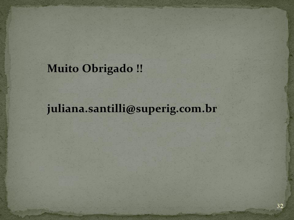 Muito Obrigado !! juliana.santilli@superig.com.br 32
