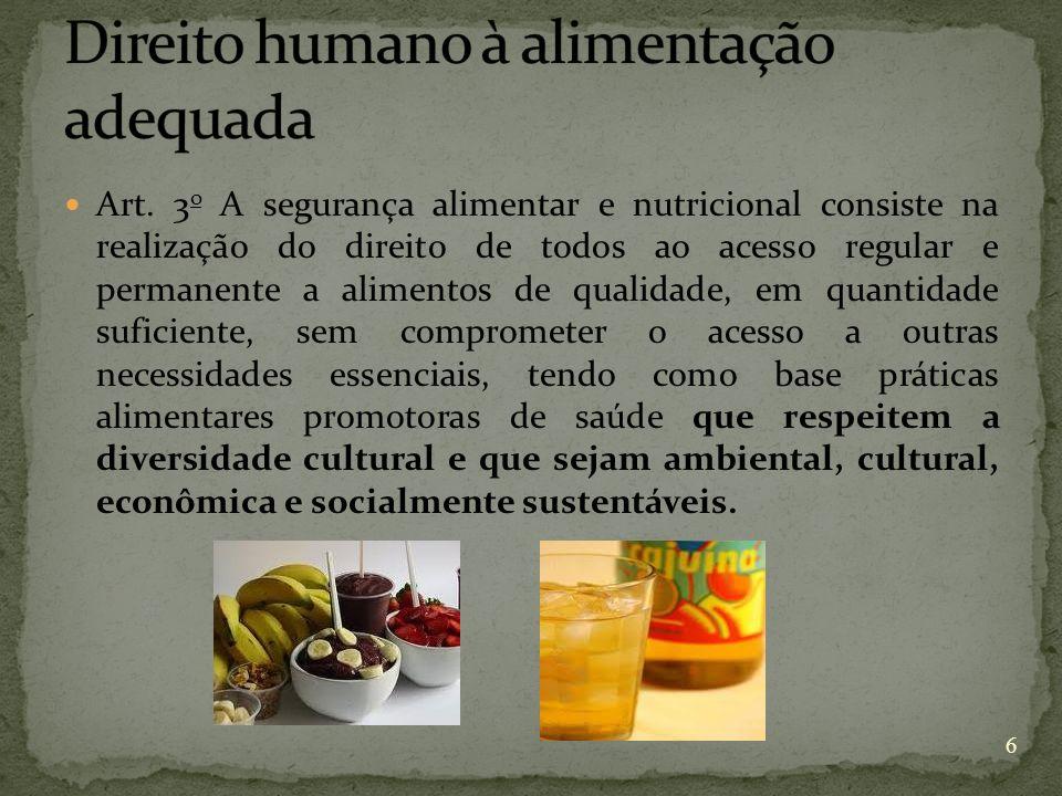 Art. 3 o A segurança alimentar e nutricional consiste na realização do direito de todos ao acesso regular e permanente a alimentos de qualidade, em qu