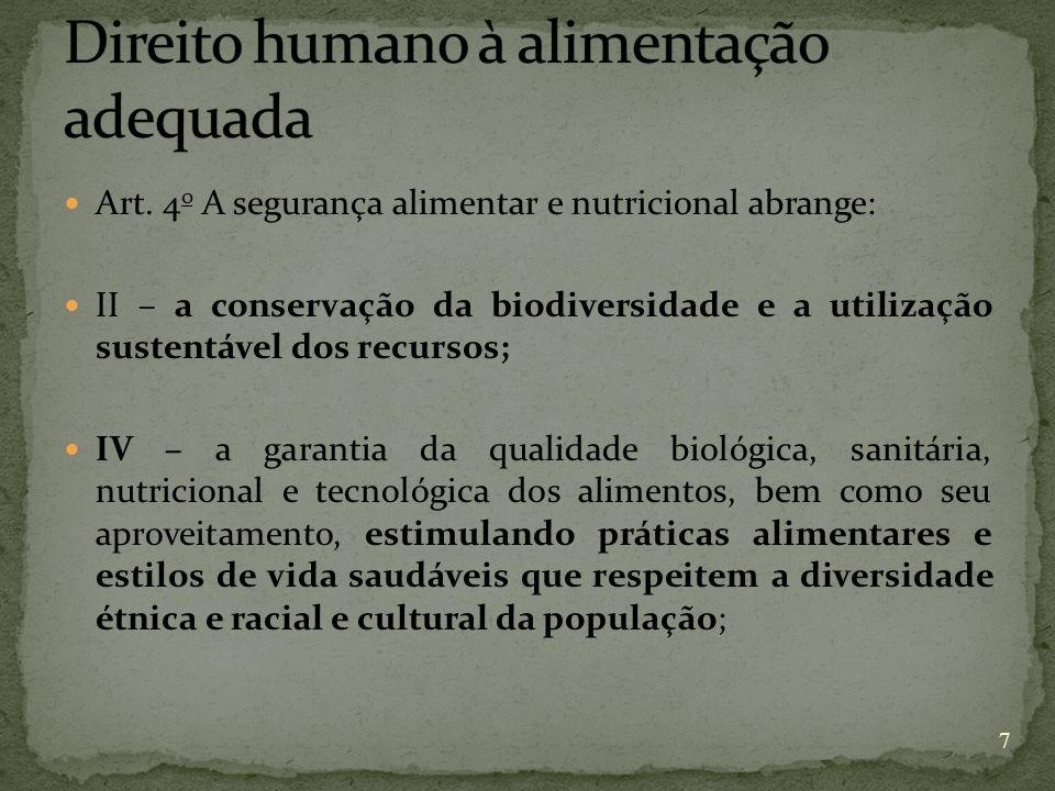 Art. 4 o A segurança alimentar e nutricional abrange: II – a conservação da biodiversidade e a utilização sustentável dos recursos; IV – a garantia da